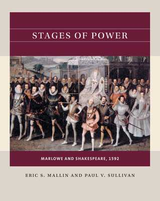 Stages of Power: Marlowe and Shakespeare, 1592 - Mallin, Eric S, and Sullivan, Paul V