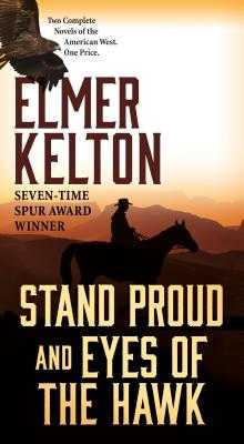 Stand Proud and Eyes of the Hawk: Two Complete Novels of the American West - Kelton, Elmer