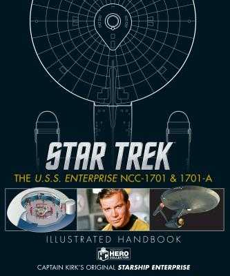 Star Trek: The U.S.S. Enterprise Ncc-1701 Illustrated Handbook - Robinson, Ben, and Riley, Marcus, and Hugo, Simon