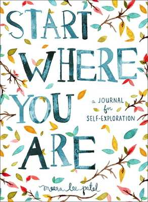 Start Where You Are: A Journal for Self-Exploration - Patel, Meera Lee