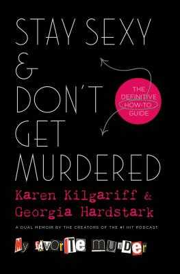 Stay Sexy & Don't Get Murdered: The Definitive How-To Guide - Kilgariff, Karen, and Hardstark, Georgia