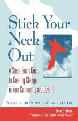 Stick Your Neck Out: A Street-Smart Guide to Creating Change in Your Community and Beyond - Graham, John