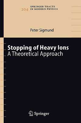 Stopping of Heavy Ions: A Theoretical Approach - Sigmund, Peter