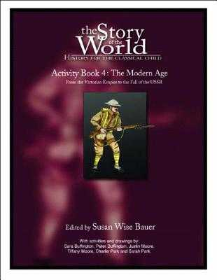 Story of the World, Vol. 4 Activity Book: History for the Classical Child: The Modern Age - Bauer, Susan Wise (Editor)