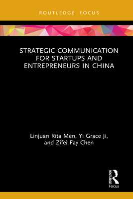 Strategic Communication for Startups and Entrepreneurs in China - Men, Linjuan Rita, and Ji, Yi Grace, and Chen, Zifei Fay