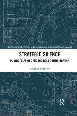 Strategic Silence: Public Relations and Indirect Communication - Dimitrov, Roumen