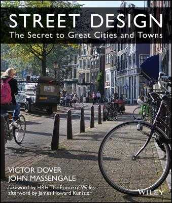 Street Design: The Secret to Great Cities and Towns - Dover, Victor, and Massengale, John, and Hrh the Prince of Wales (Foreword by)