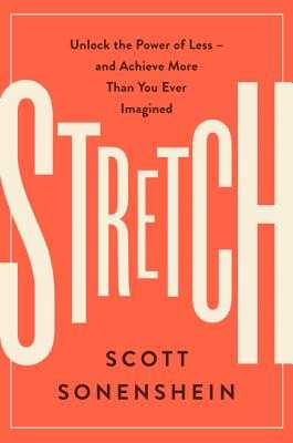Stretch: Unlock the Power of Less -And Achieve More Than You Ever Imagined - Sonenshein, Scott