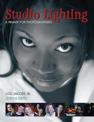 Studio Lighting: A Primer for Photographers - Jacobs, Lou