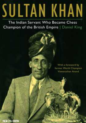 Sultan Khan: The Indian Servant Who Became Chess Champion of the British Empire - King, Daniel