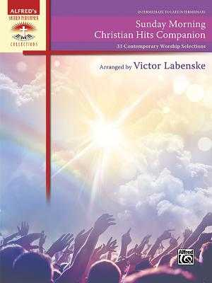 Sunday Morning Christian Hits Companion: 33 Contemporary Worship Selections - Labenske, Victor (Composer)