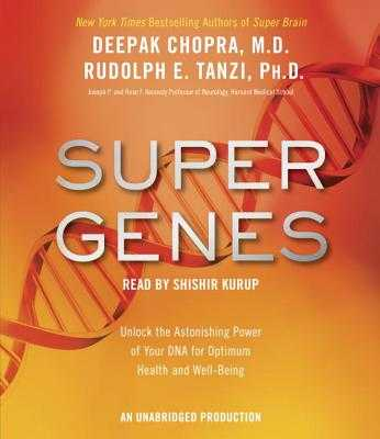 Super Genes: Unlock the Astonishing Power of Your DNA for Optimum Health and Well-Being - Chopra, Deepak, MD, and Tanzi, Rudolph E, and Kurup, Shishir (Read by)