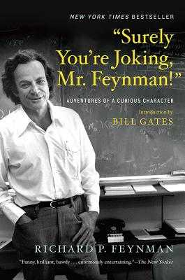 """Surely You're Joking, Mr. Feynman!"": Adventures of a Curious Character - Feynman, Richard P, and Gates, Bill (Introduction by), and Leighton, Ralph (Editor)"