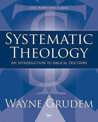 Systematic Theology: An Introduction to Biblical Doctrine - Grudem, Wayne
