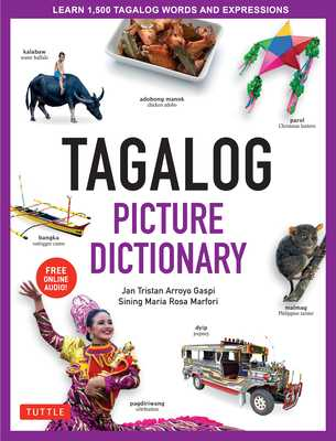 Tagalog Picture Dictionary: Learn 1500 Tagalog Words and Expressions - The Perfect Resource for Visual Learners of All Ages (Includes Online Audio) - Gaspi, Jan Tristan, and Marfori, Sining Maria Rosa