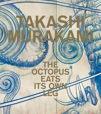 Takashi Murakami: The Octopus Eats Its Own Leg - Darling, Michael (Editor), and Grynsztejn, Madeleine (Foreword by), and Foster, Michael Dylan (Contributions by)