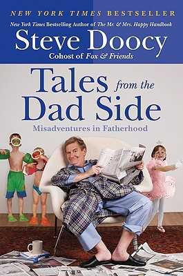 Tales from the Dad Side: Misadventures in Fatherhood - Doocy, Steve