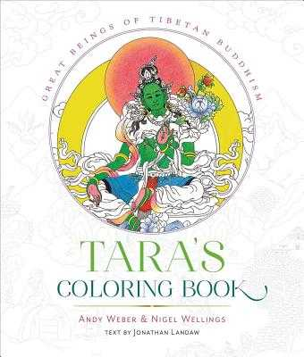 Tara's Coloring Book: Great Beings of Tibetan Buddhism - Weber, Andy, and Wellings, Nigel, and Landaw, Jonathan (Text by)