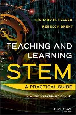 Teaching and Learning Stem: A Practical Guide - Felder, Richard M, and Brent, Rebecca