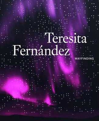 Teresita Fernandez: Wayfinding - Fernandez, Teresita (Contributions by), and King, Elizabeth (Contributions by)