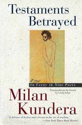 Testaments Betrayed: An Essay in Nine Parts - Kundera, Milan