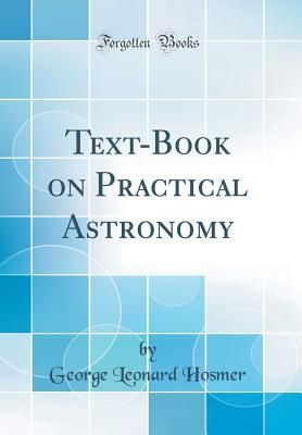 Text-Book on Practical Astronomy (Classic Reprint) - Hosmer, George Leonard