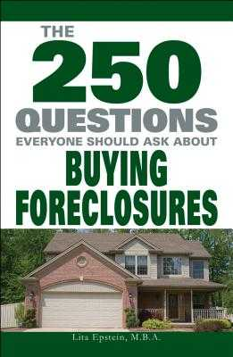 The 250 Questions Everyone Should Ask about Buying Foreclosures - Epstein, Lita, MBA