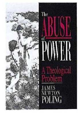 The Abuse of Power: A Theological Problem - Poling, James Newton