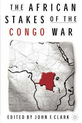The African Stakes of the Congo War - Clark, J