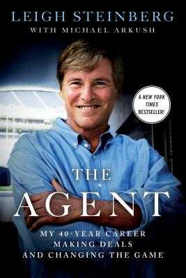 The Agent: My 40-Year Career Making Deals and Changing the Game - Steinberg, Leigh, and Arkush, Michael
