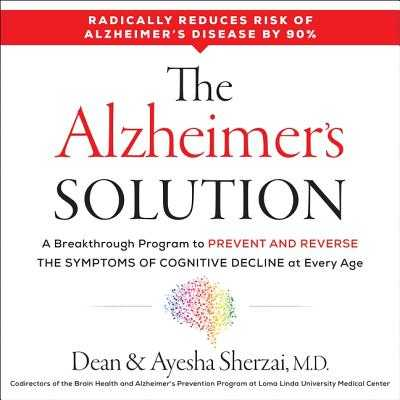 The Alzheimer's Solution Lib/E: A Breakthrough Program to Prevent and Reverse the Symptoms of Cognitive Decline at Every Age - Sherzai MD, Ayesha, and Sherzai MD Phd, Dean, and Griffith, Kaleo (Read by)
