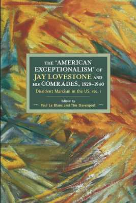 The American Exceptionalism of Jay Lovestone and His Comrades, 1929-1940: Dissident Marxism in the United States: Volume 1 - Le Blanc, Paul (Editor), and Davenport, Tim (Editor)