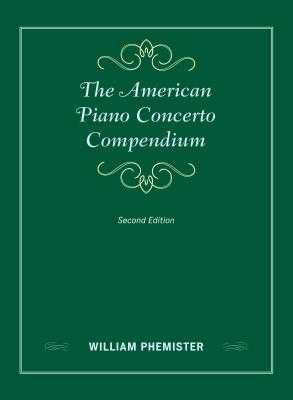 The American Piano Concerto Compendium, Second Edition - Phemister, William