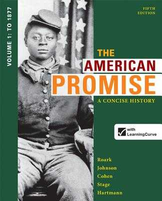 The American Promise: A Concise History, Volume 1: To 1877 - Roark, James L, and Johnson, Michael P, and Cohen, Patricia Cline
