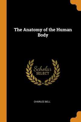 The Anatomy of the Human Body - Bell, Charles