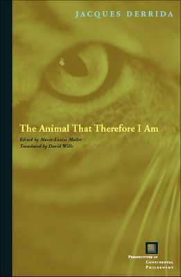The Animal That Therefore I Am - Derrida, Jacques, and Mallet, Marie-Louise (Editor), and Wills, David (Translated by)