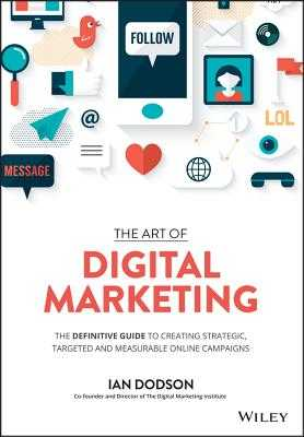 The Art of Digital Marketing: The Definitive Guide to Creating Strategic, Targeted, and Measurable Online Campaigns - Dodson, Ian