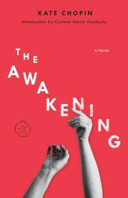 The Awakening - Chopin, Kate, and Machado, Carmen Maria (Introduction by)