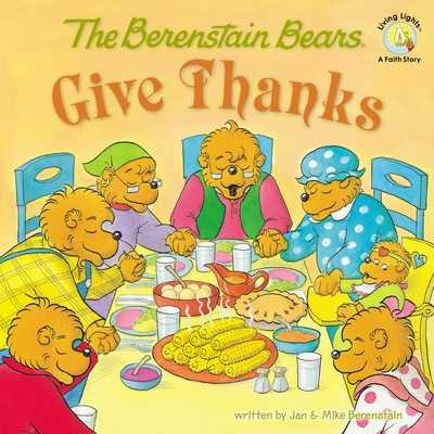 The Berenstain Bears Give Thanks - Berenstain, Jan, and Berenstain, Mike