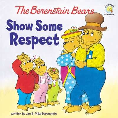 The Berenstain Bears Show Some Respect - Berenstain, Jan, and Berenstain, Mike