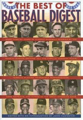 The Best of Baseball Digest: The Greatest Players, the Greatest Games, the Greatest Writers from the Game's Most Exciting Years - Kuenster, John (Introduction by)