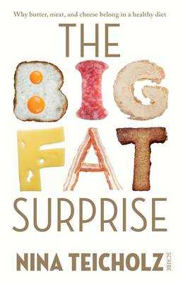 The Big Fat Surprise: Why Meat, Butter, and Cheese Belong in a Healthy Diet - Teicholz, Nina