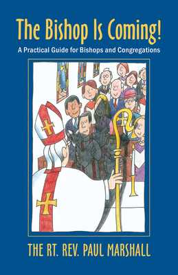 The Bishop Is Coming!: A Practical Guide for Bishops and Congregations - Marshall, Paul V