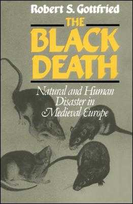 The Black Death: Natural and Human Disaster in Medieval Europe - Gottfried, Robert S