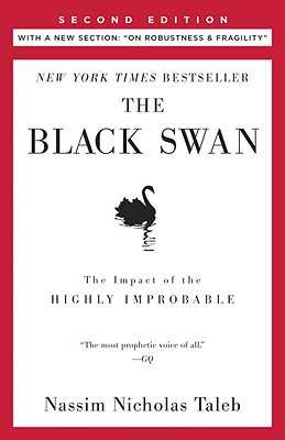 "The Black Swan: Second Edition: The Impact of the Highly Improbable: With a New Section: ""on Robustness and Fragility"" - Taleb, Nassim Nicholas, PH.D., MBA"