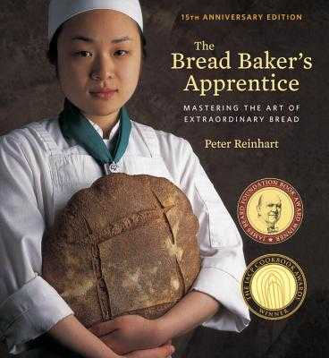 The Bread Baker's Apprentice, 15th Anniversary Edition - Reinhart, Peter