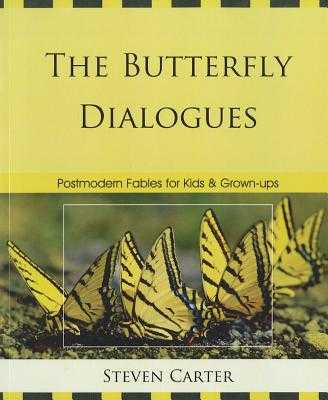 The Butterfly Dialogues: Postmodern Fables for Kids and Grown-Ups - Carter, Steven, Dr.