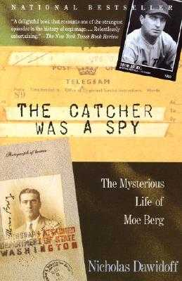 The Catcher Was a Spy: The Mysterious Life of Moe Berg - Dawidoff, Nicholas