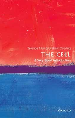 The Cell: A Very Short Introduction - Allen, Terence, and Cowling, Graham J.