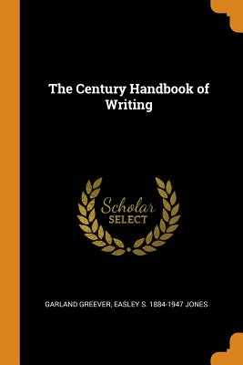 The Century Handbook of Writing - Greever, Garland, and Jones, Easley S 1884-1947